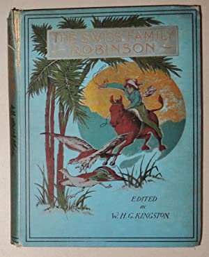 The Swiss Family Robinson. A Translation from the Original German with Six Coloured and Seventy-F...