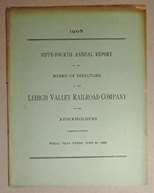 Fifty-fourth Annual Report of the Board of Directors Of the Lehigh Valley Railroad Company to the...