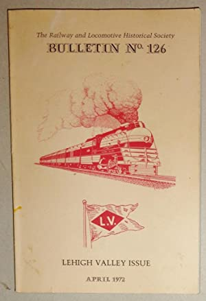 Railway & Locomotive Historical Society, Bulletin No. 126; Lehigh Valley Issue, April 1972