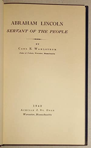 Abraham Lincoln, Servant of the People: Wahlstrom, Carl Erhard