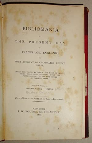 Bibliomania In The Present Day In France And England; Or, Some Account Of Celebrated Recent Sales