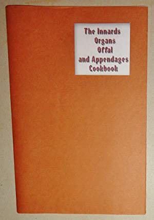 The Innards, Organs, Offal, and Appendages Cookbook; a Collection of Tasty Receipts from Divers S...