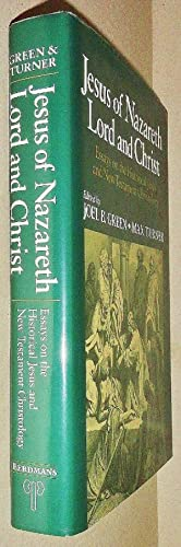 Jesus of Nazareth; Lord and Christ: Essays: Green, Joel B.