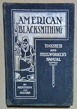 American Blacksmithing; Toolsmith's and Steelworkers' Manual