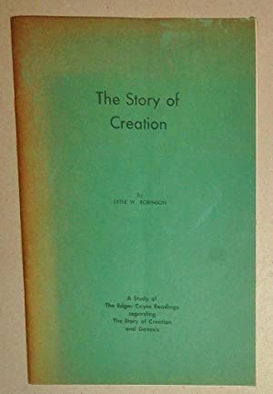 The Story of Creation; A Study Of The Edgar Cayce Readings Regarding The Story Of Creation And Ge...
