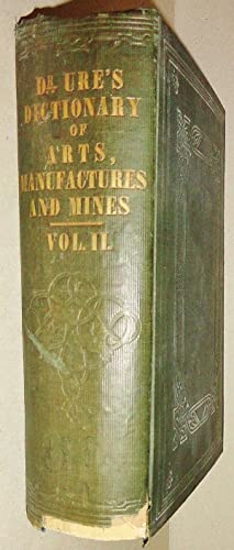 Dictionary of Arts, Manufactures and Mines, Vol II (Of 2) - Containing a Clear Exposition of thei...