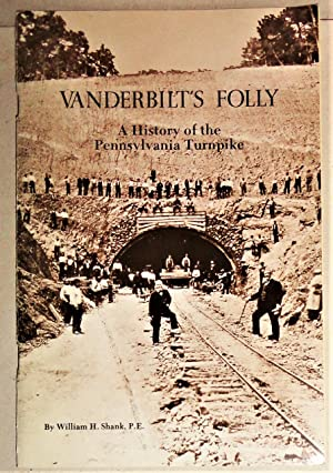 Vanderbilt's Folly; A History of the Pennsylvania Turnpike