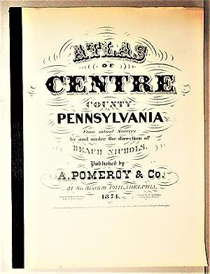 Atlas of Centre County, Pennsylvania, 1874 [With: Nichols, Beach