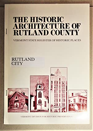 The Historic Architecture of Rutland County - Rutland City - Including a Listing of the Vermont S...
