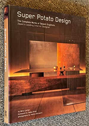 Super Potato Design; The Complete Works of Takashi Sugimoto: Japan's Leading Interior Designer
