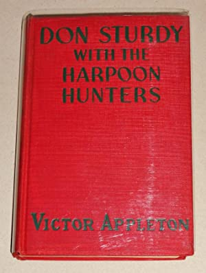 Don Sturdy with the Harpoon Hunters, Or, the Strange Cruise of the Whaling Ship.: Appleton, Victor,...