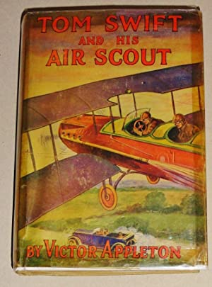 Tom Swift and His Air Scout Or, Uncle Sam's Mastery of the Sky: Appleton, Victor