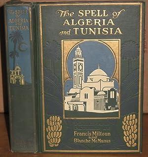 The Spell of Algeria and Tunisia: Miltoun, Francis and Blanche McManus, (Illustrator)