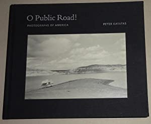 O Public Road! Photographs of America by Peter Kayafas: Kayafas, Peter and Allan Gurganus (Essay) ...