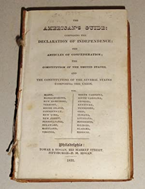 The American's Guide: : Comprising the Declaration of Independence; the Articles of ...