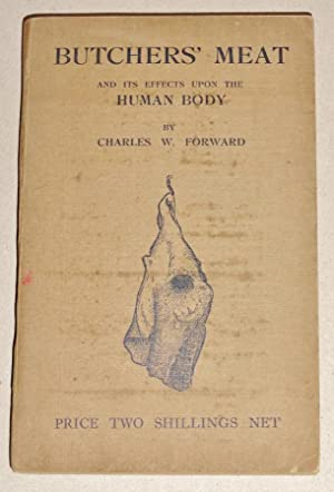 Butchers' Meat and its Effects Upon the Human Body: Forward, Charles W.