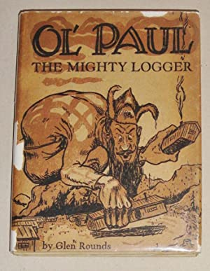Ol' Paul, the Mighty Logger; Being a True Account of the Seemingly Incredible Exploits and ...