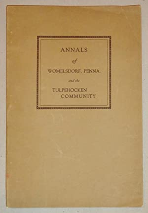 Annals of Womelsdorf, Pa. , and Community, 1723-1923; History's Yard-Stick for Two-Hundred ...