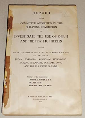 Report of the Committee Appointed by the Philippine Commission to Investigate the Use of Opium and ...