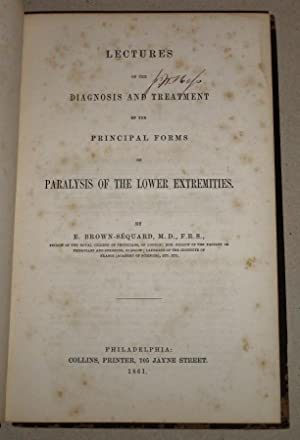 Lectures on the Diagnosis and Treatment of the Principal Forms of Paralysis of the Lower Extremities