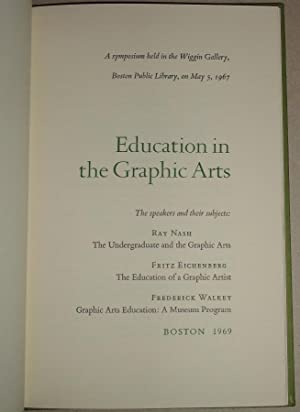 Education in the Graphic Arts; A Symposium Held in the Wiggin Gallery, Boston Public Library, on ...