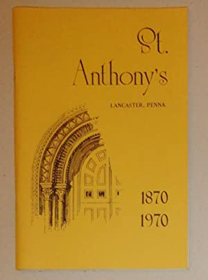 St. Anthony's Lancaster, Penna. : 1870-1970: Weatherly, Frank A. (Ed. )