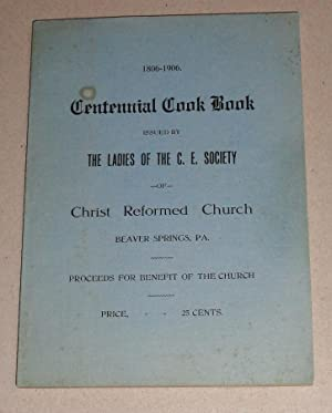 Centennial Cook Book; 1806-1906: the Ladies Of The C. E. Society Of Christ Reformed Church