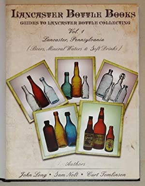 Lancaster Bottle Books; Guides to Lancaster Bottle Collecting. Vol 1: Lancaster, PA; Beers, Mineral...