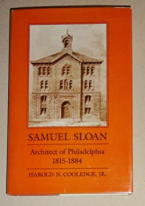 Samuel Sloan; Architect of Philadelphia, 1815-1884: Cooledge, Harold N., Jr.