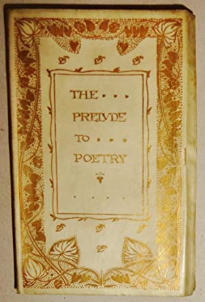 The Prelude to Poetry; The English Poets in Defence and Praise of Their Own Art: Rhys, Ernest (Ed. ...