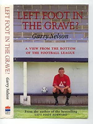 Left Foot in the Grave?: Nelson, Garry