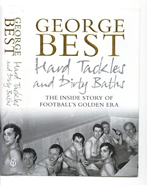 Hard Tackles and Dirty Baths: The Inside: Best, George with