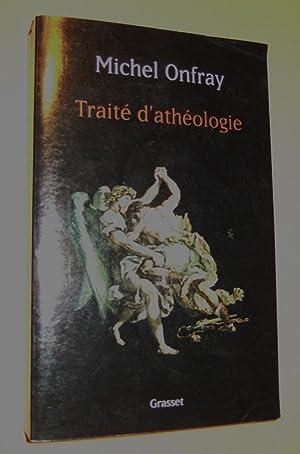 Traité d'athéologie. Physique de la métaphysique.: Onfray (michel)