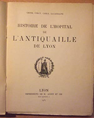 Histoire de l'hôpital de l'Antiquaille de Lyon.: CROZE, COLLY, CARLE et LACASSAGE.