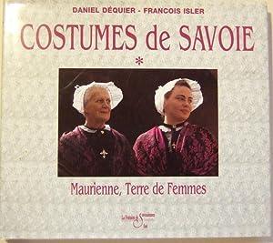 COSTUMES DE SAVOIE - Maurienne, terre de femmes, terre de costumes.: DEQUIER (Daniel) - ISLER (...