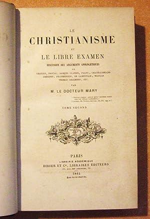 Le Christianisme Et Le Libre Examen: Discussion Des Arguments Apologetiques de Grotius, Pascal, ...