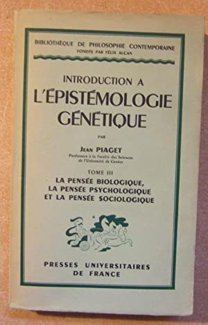 Introduction a L'Epistemologie Genetique - Tome III: Piaget (Jean)