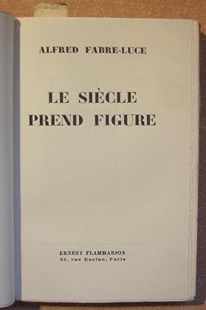 Le Siècle Prend Figure: Fabre-Luce (Alfred)