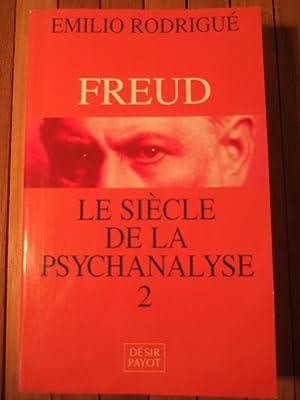 Freud - Le siècle de la psychanalyse: Rodrigué (Emilio)