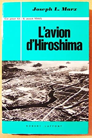 L'avion d'Iroshima. 6 août 1945.: MARX (Joseph L)