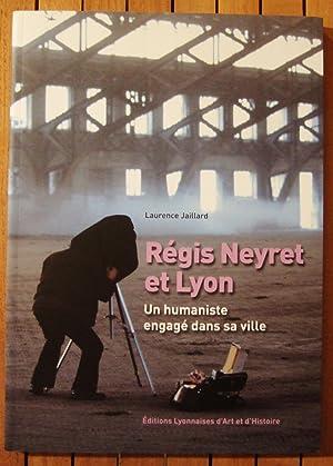 Régis Neyret et Lyon, un humaniste engagé dans sa Ville: Anne-Sophie Clémençon; ...