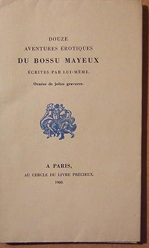 Douze aventures érotiques du Bossu Mayeux, écrites par lui-même.: Mayeux