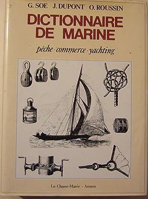 Dictionnaire De La Marine - Peche - Commerce - Yatchting: SOE G / DUPONT J / ROUSSIN O
