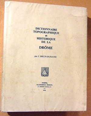 Dictionnaire Topographique (toponymie et historique) du Département de la Drôme ...
