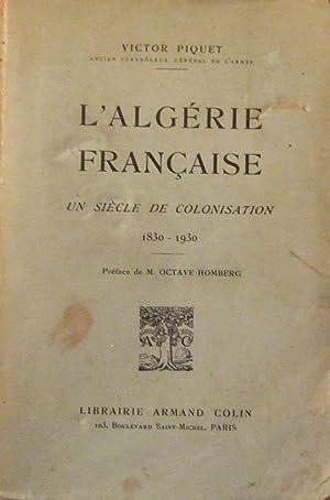 L'algerie Francaise - Un Siecle De Colonisation 1830 - 1930: Piquet (Victor)