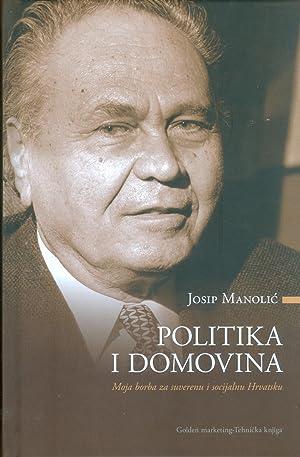 POLITIKA I DOMOVINA: Moja borba za suverenu: Josip Manolic