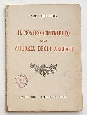 Il nostro contributo alla vittoria degli alleati.: DELCROIX CARLO
