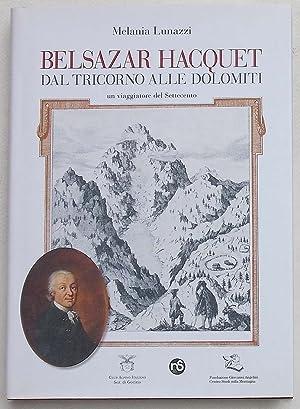 Belsazar Hacquet dal Tricorno alle Dolomiti. Un: LUNAZZI MELANIA