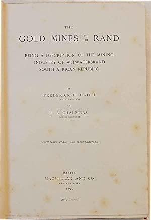 The gold mines of the Rand. Being a description of the Mining Industry of Witwatersrand South Afr...