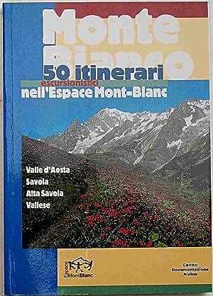 Monte Bianco. 50 itinerari escursionistici nell'Espace Mont-Blanc.: AA.VV.